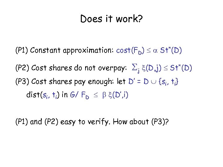 Does it work? (P 1) Constant approximation: cost(FD) St*(D) (P 2) Cost shares do