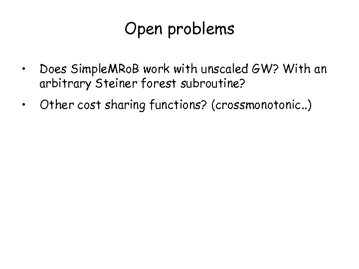 Open problems • Does Simple. MRo. B work with unscaled GW? With an arbitrary
