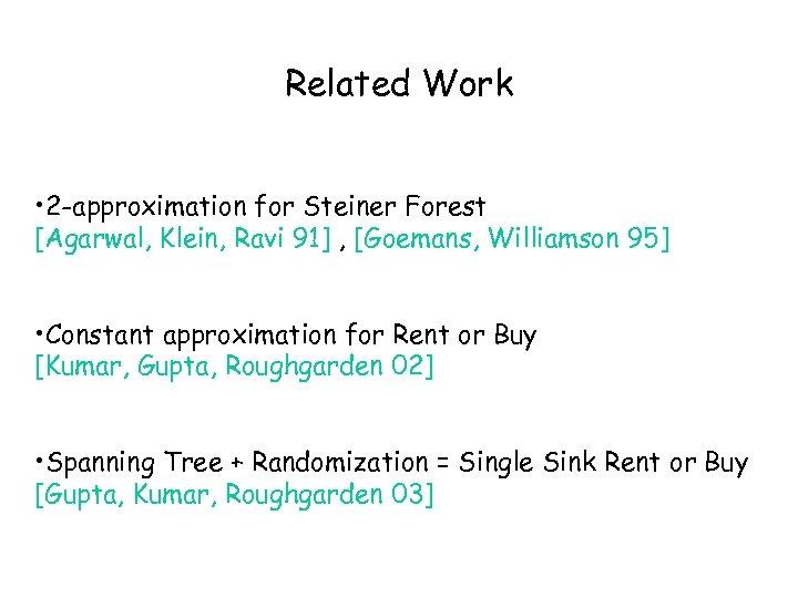Related Work • 2 -approximation for Steiner Forest [Agarwal, Klein, Ravi 91] , [Goemans,