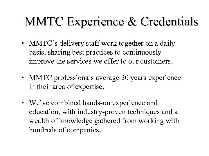 MMTC Experience & Credentials • MMTC's delivery staff work together on a daily basis,