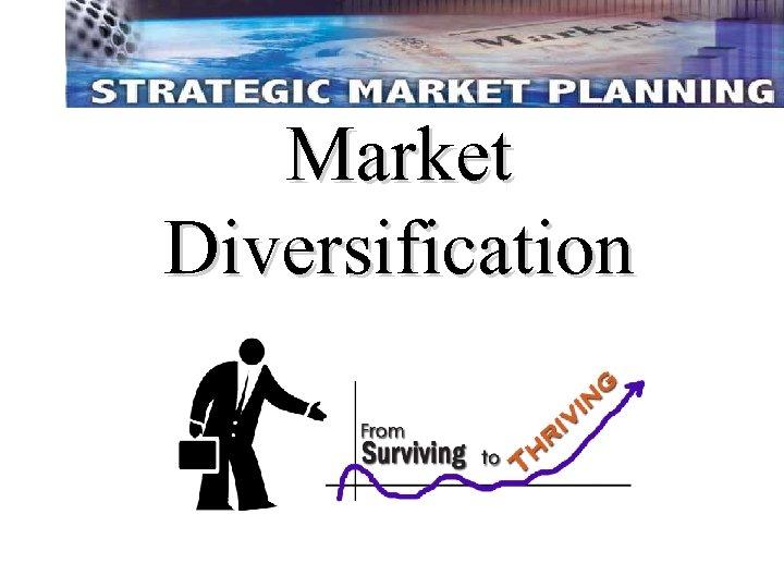 Market Diversification