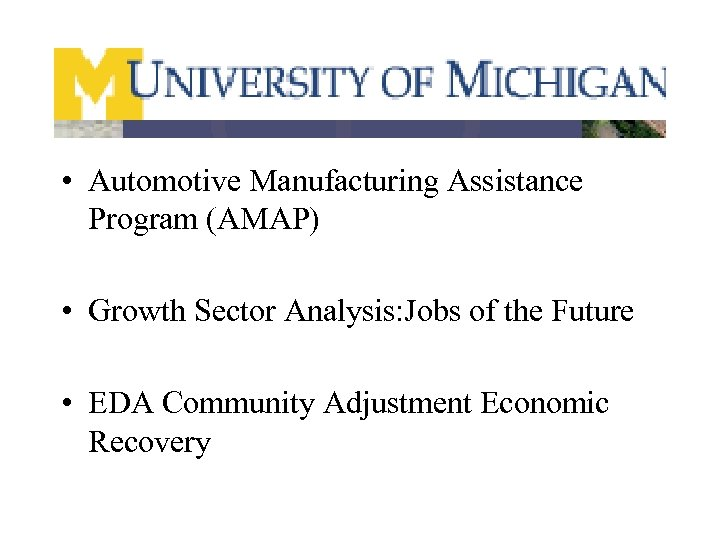 • Automotive Manufacturing Assistance Program (AMAP) • Growth Sector Analysis: Jobs of the