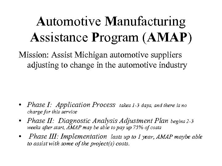 Automotive Manufacturing Assistance Program (AMAP) Mission: Assist Michigan automotive suppliers adjusting to change in