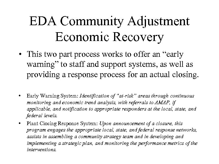 EDA Community Adjustment Economic Recovery • This two part process works to offer an