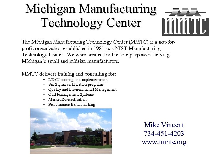 Michigan Manufacturing Technology Center The Michigan Manufacturing Technology Center (MMTC) is a not-forprofit organization