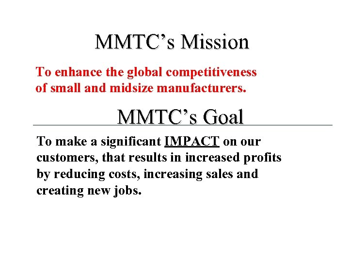 MMTC's Mission To enhance the global competitiveness of small and midsize manufacturers. MMTC's Goal