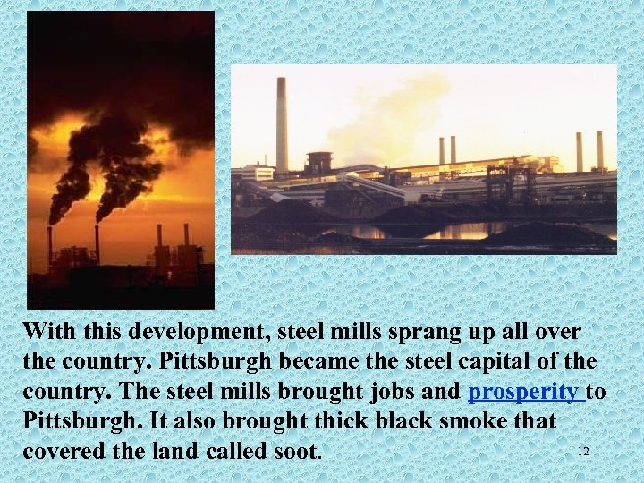 With this development, steel mills sprang up all over the country. Pittsburgh became the