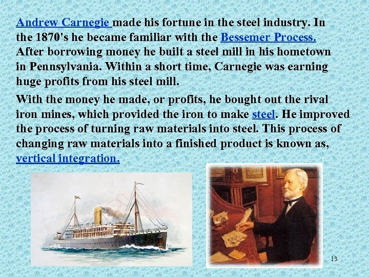 Andrew Carnegie made his fortune in the steel industry. In the 1870's he became