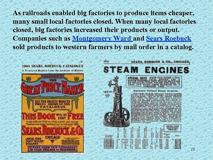 As railroads enabled big factories to produce items cheaper, many small local factories closed.