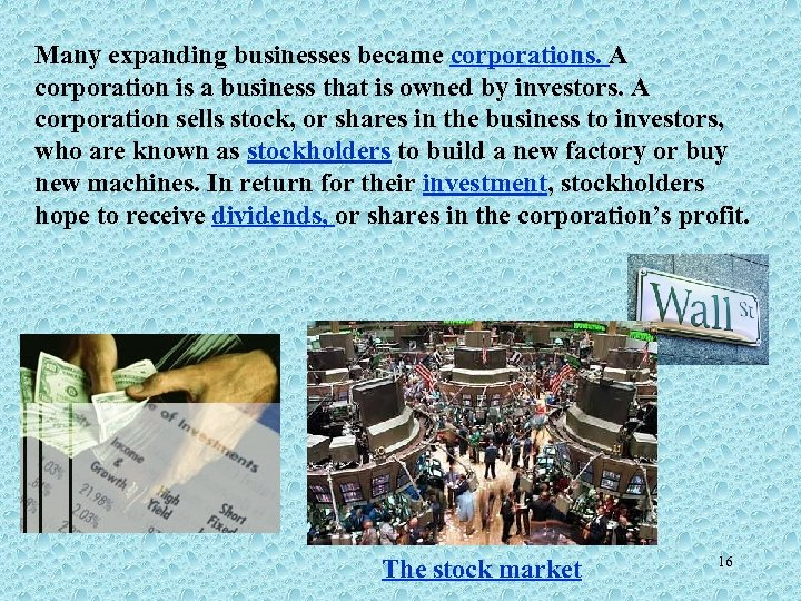 Many expanding businesses became corporations. A corporation is a business that is owned by