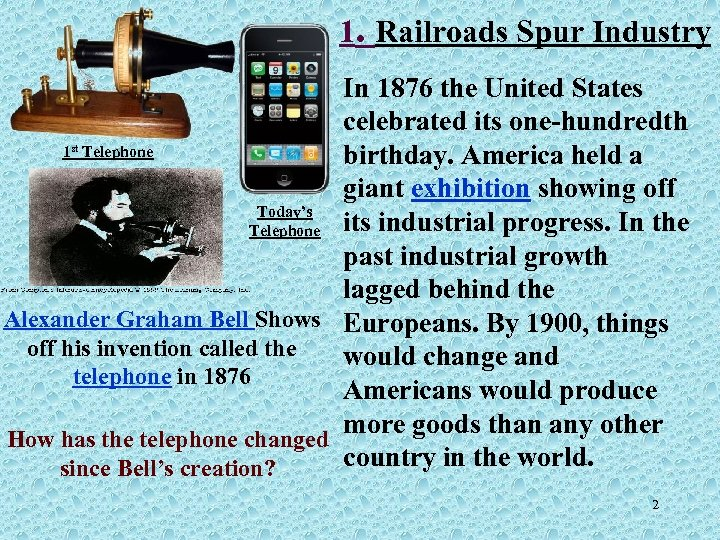 1. Railroads Spur Industry In 1876 the United States celebrated its one-hundredth 1 Telephone