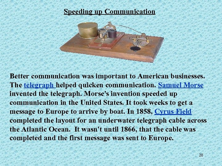 Speeding up Communication Better communication was important to American businesses. The telegraph helped quicken
