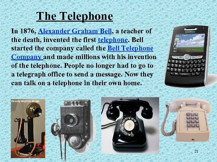 The Telephone In 1876, Alexander Graham Bell, a teacher of the death, invented the