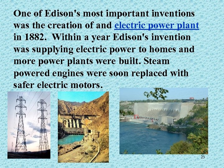 One of Edison's most important inventions was the creation of and electric power plant