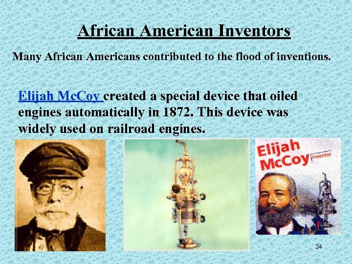 African American Inventors Many African Americans contributed to the flood of inventions. Elijah Mc.