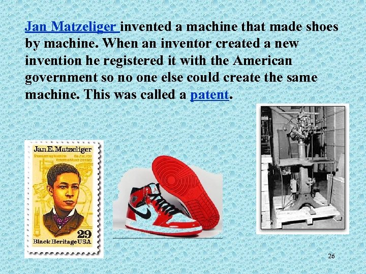 Jan Matzeliger invented a machine that made shoes by machine. When an inventor created