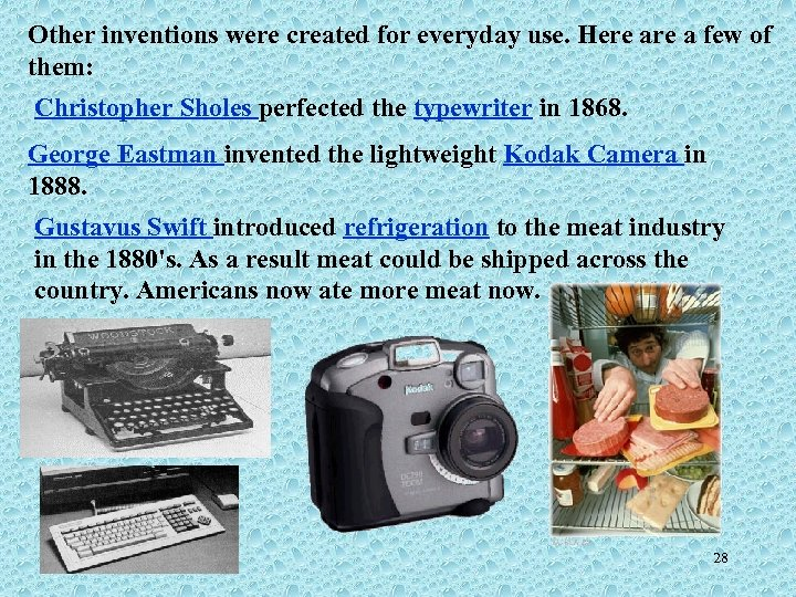 Other inventions were created for everyday use. Here a few of them: Christopher Sholes