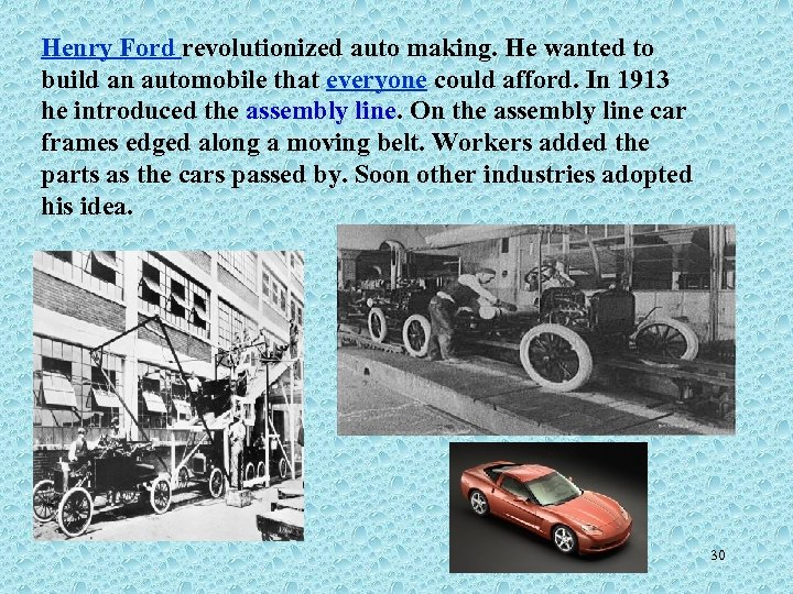 Henry Ford revolutionized auto making. He wanted to build an automobile that everyone could