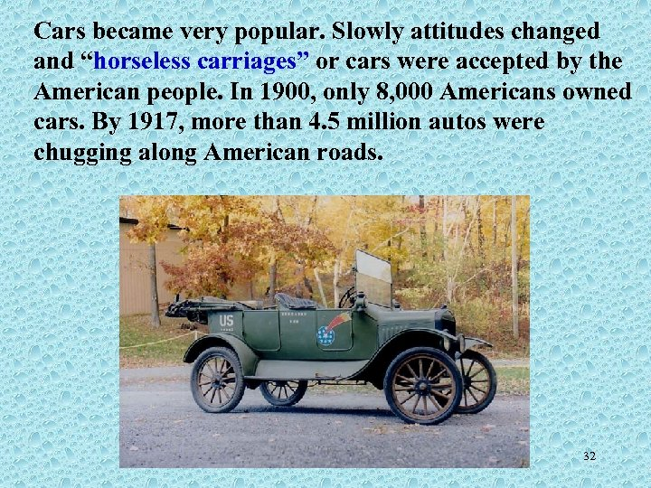 "Cars became very popular. Slowly attitudes changed and ""horseless carriages"" or cars were accepted"