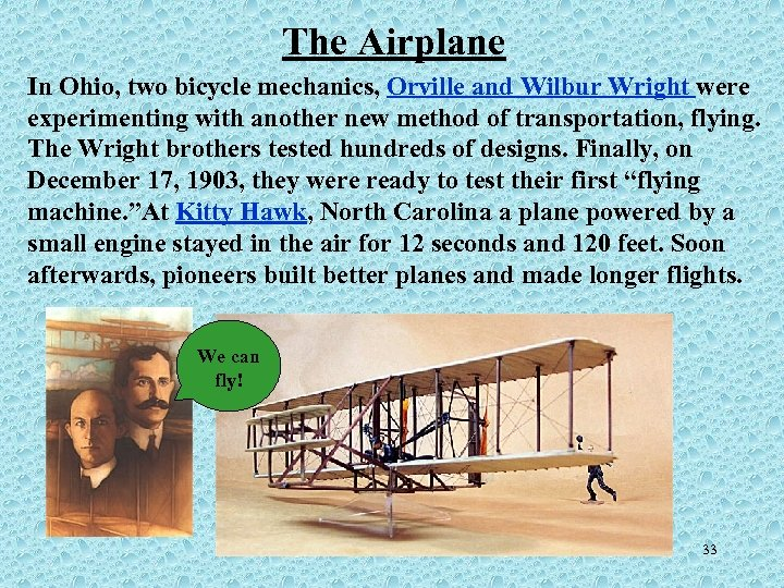 The Airplane In Ohio, two bicycle mechanics, Orville and Wilbur Wright were experimenting with