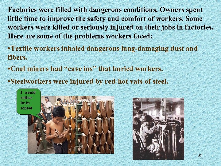 Factories were filled with dangerous conditions. Owners spent little time to improve the safety