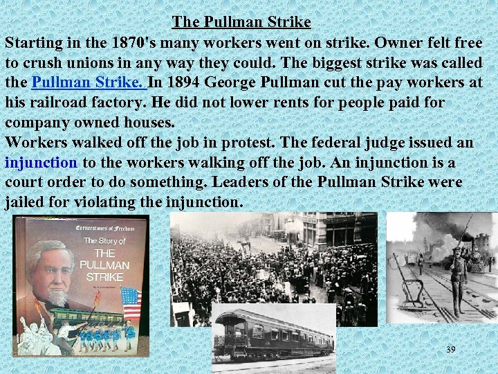 The Pullman Strike Starting in the 1870's many workers went on strike. Owner felt