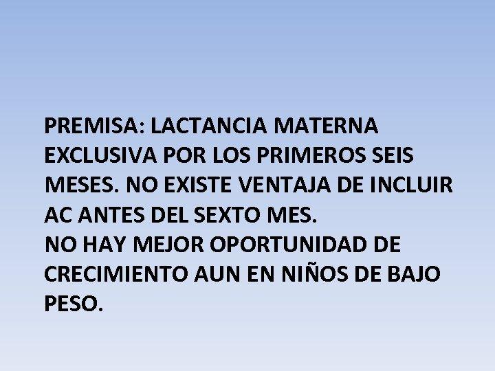 PREMISA: LACTANCIA MATERNA EXCLUSIVA POR LOS PRIMEROS SEIS MESES. NO EXISTE VENTAJA DE INCLUIR
