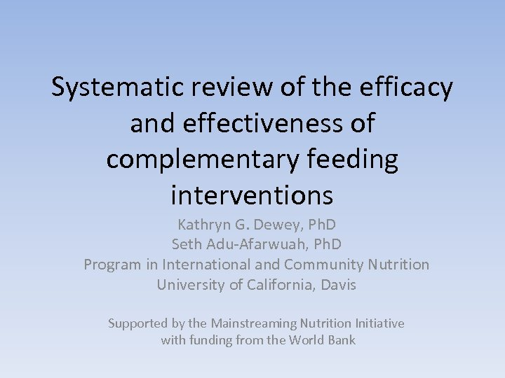 Systematic review of the efficacy and effectiveness of complementary feeding interventions Kathryn G. Dewey,