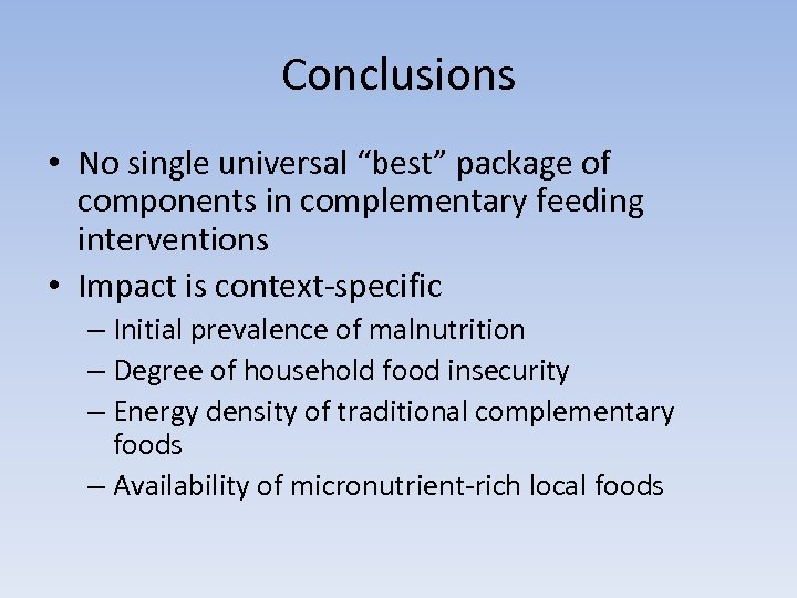 """Conclusions • No single universal """"best"""" package of components in complementary feeding interventions •"""