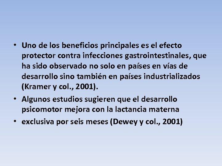 • Uno de los beneficios principales es el efecto protector contra infecciones gastrointestinales,