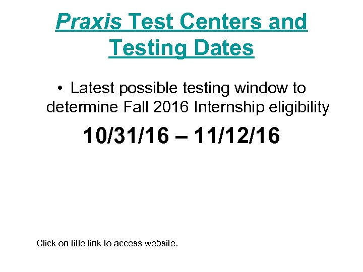 Praxis Test Centers and Testing Dates • Latest possible testing window to determine Fall