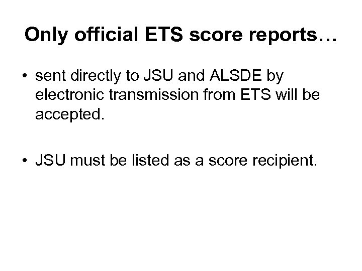 Only official ETS score reports… • sent directly to JSU and ALSDE by electronic