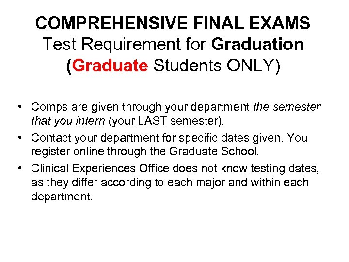 COMPREHENSIVE FINAL EXAMS Test Requirement for Graduation (Graduate Students ONLY) • Comps are given