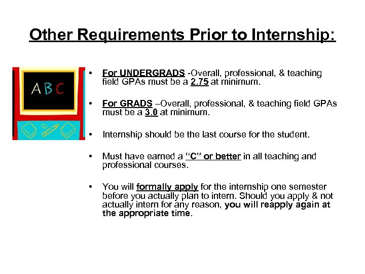 Other Requirements Prior to Internship: • For UNDERGRADS -Overall, professional, & teaching field GPAs