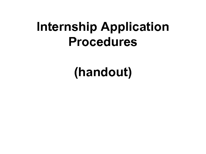 Internship Application Procedures (handout)