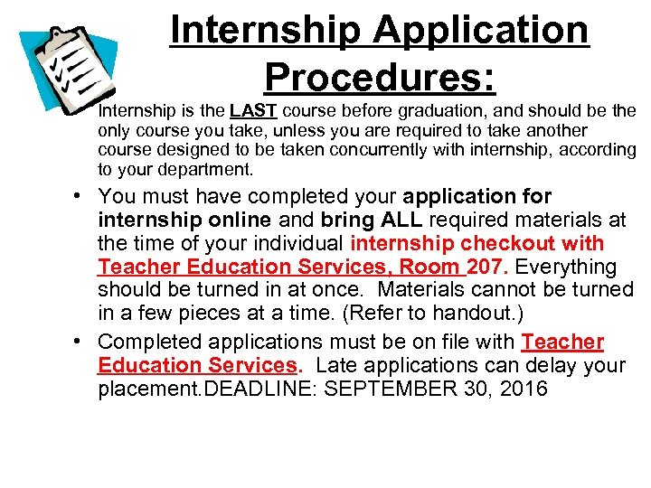 Internship Application Procedures: • Internship is the LAST course before graduation, and should be