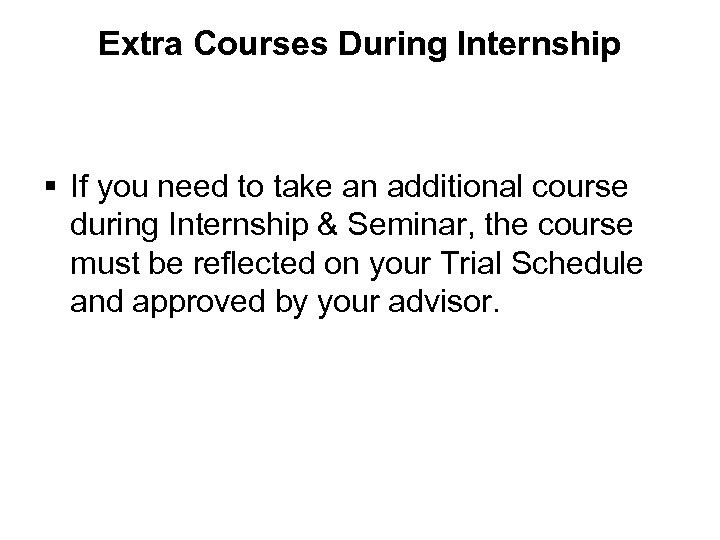 Extra Courses During Internship § If you need to take an additional course during