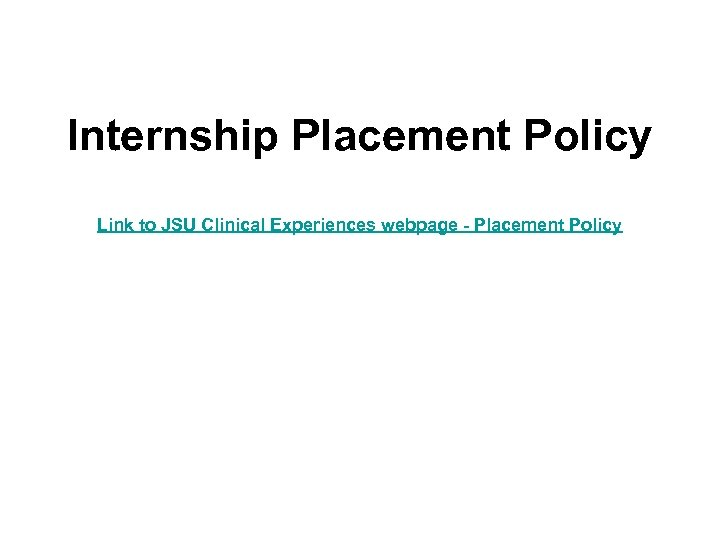Internship Placement Policy Link to JSU Clinical Experiences webpage - Placement Policy