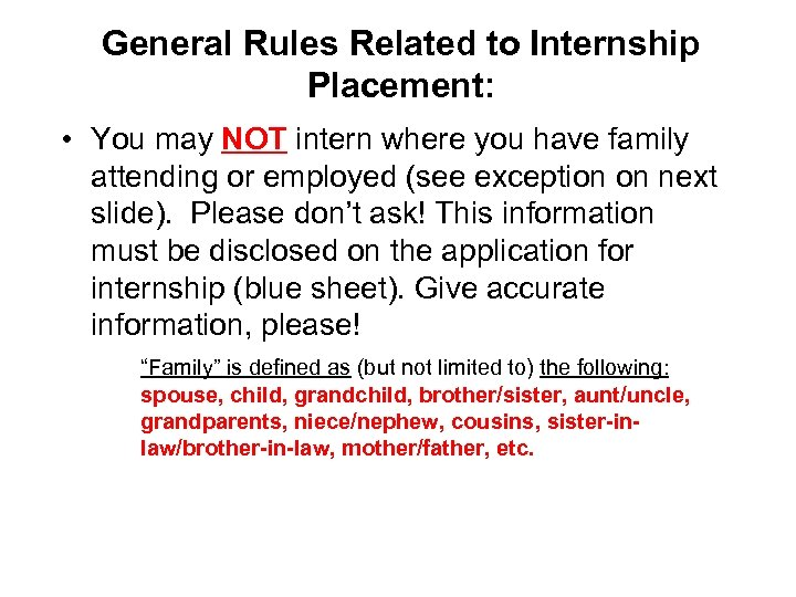 General Rules Related to Internship Placement: • You may NOT intern where you have