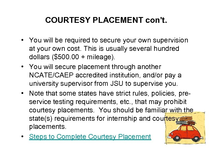 COURTESY PLACEMENT con't. • You will be required to secure your own supervision at