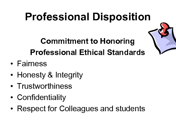 Professional Disposition • • • Commitment to Honoring Professional Ethical Standards Fairness Honesty &