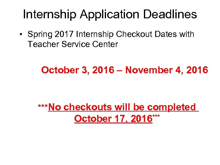 Internship Application Deadlines • Spring 2017 Internship Checkout Dates with Teacher Service Center October