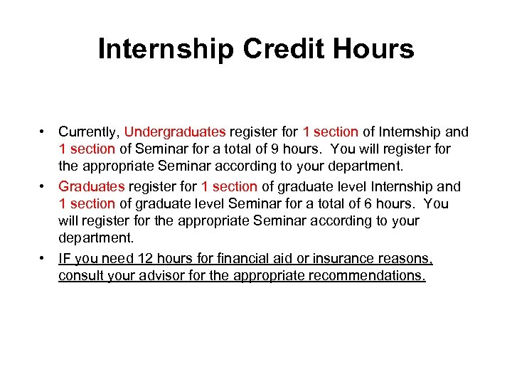 Internship Credit Hours • Currently, Undergraduates register for 1 section of Internship and 1