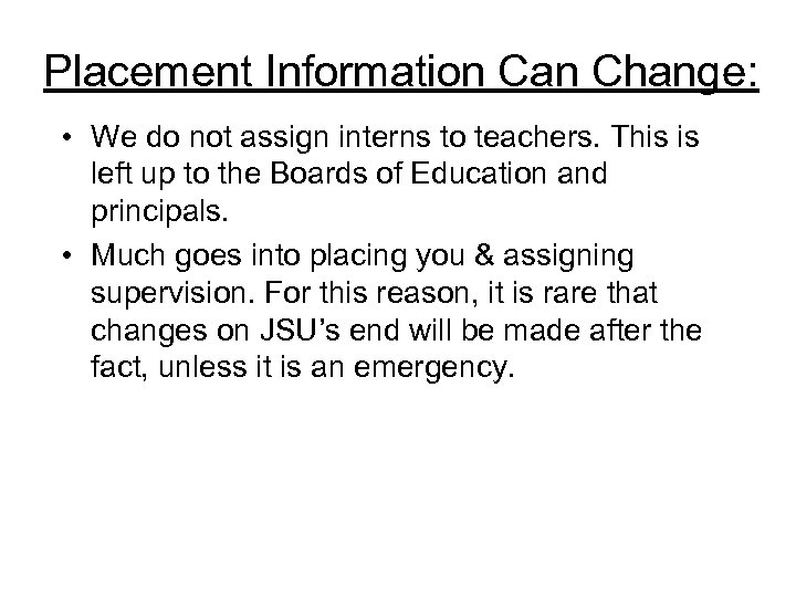 Placement Information Can Change: • We do not assign interns to teachers. This is
