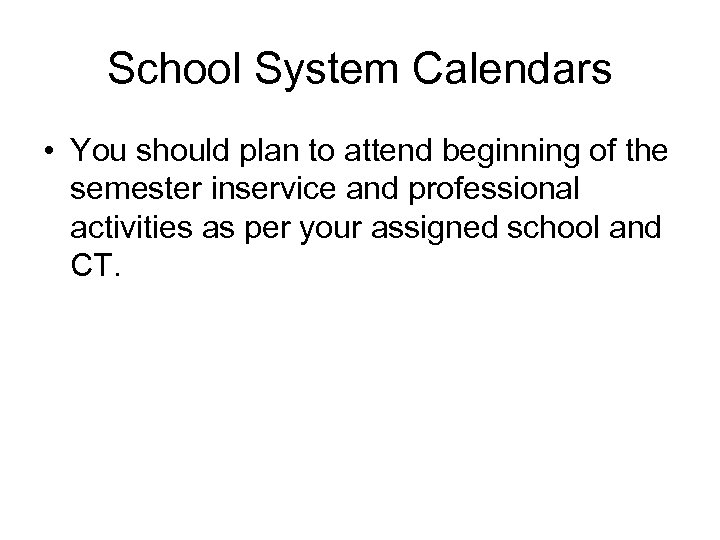 School System Calendars • You should plan to attend beginning of the semester inservice
