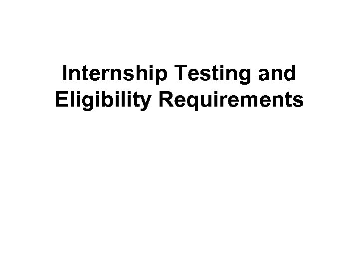 Internship Testing and Eligibility Requirements