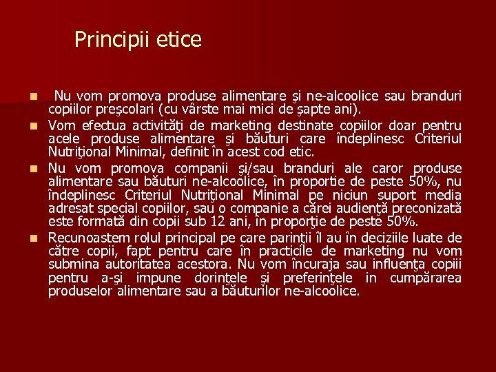 Principii etice n n Nu vom promova produse alimentare şi ne-alcoolice sau branduri copiilor