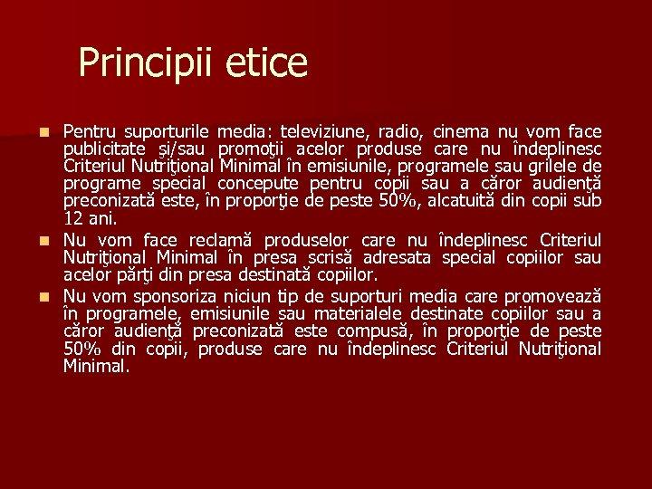 Principii etice Pentru suporturile media: televiziune, radio, cinema nu vom face publicitate şi/sau promoţii