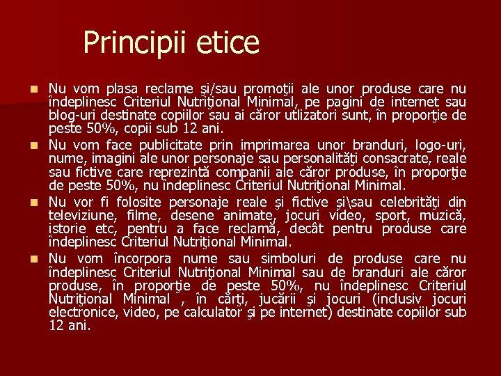 Principii etice Nu vom plasa reclame şi/sau promoţii ale unor produse care nu îndeplinesc