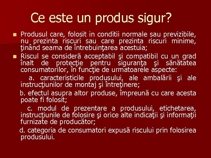 Ce este un produs sigur? Produsul care, folosit in conditii normale sau previzibile, nu